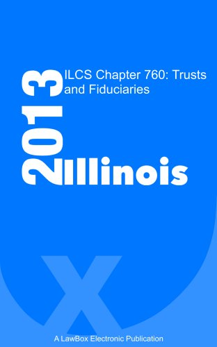 ILCS Chapter 760 2013: Trusts and Fiduciaries (Ilc Llc compare prices)