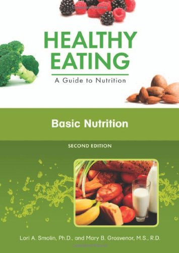 Basic Nutrition (Healthy Eating: A Guide to Nutrition), by Lori A Smolin, Mary B Grosvenor