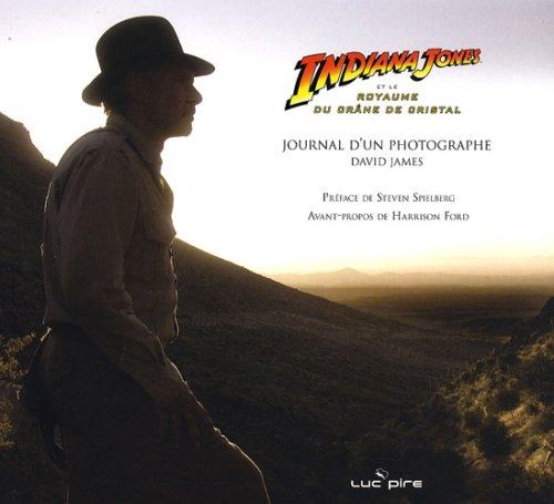 Indiana Jones et le royaume du crâne de cristal : Journal d'un photographe