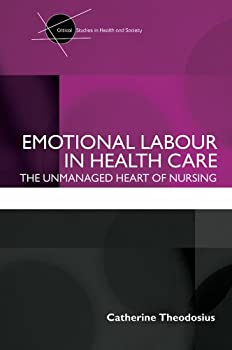 emotional labour in health care: the unmanaged heart of nursing (critical studies in health and society) - catherine theodosius