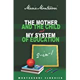 The Mother And The Child & My System Of Education: 2-In-1 (Montessori Classics Edition) ~ Maria Montessori