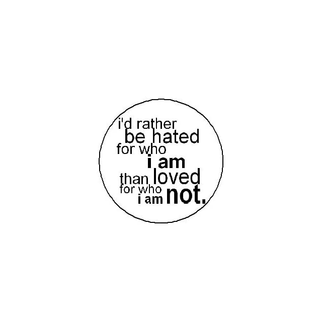 ID RATHER BE HATED FOR WHO I AM THAN LOVED FOR WHO I AM NOT Kurt Cobain Quote Pinback Button 1.25 Pin / Badge Nirvana