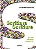 Scrittura scritture. Metodi, modelli, laboratori. Con espansione online. Per le Scuole superiori