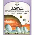 L'Espace : �toiles, plan�tes et galax...