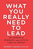 img - for What You Really Need to Lead: The Power of Thinking and Acting Like an Owner by Robert Steven Kaplan (2015-09-15) book / textbook / text book