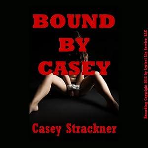 Bound by Casey: Five Hardcore Bondage and Domination Shorts | [Casey Strackner]