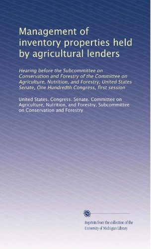 Management Of Inventory Properties Held By Agricultural Lenders: Hearing Before The Subcommittee On Conservation And Forestry Of The Committee On ... Senate, One Hundredth Congress, First Session