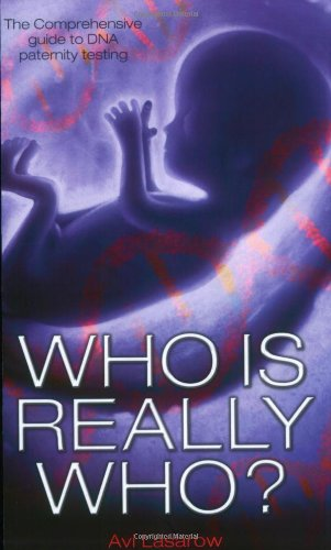 Who is Really Who?: The Comprehensive Guide to DNA Paternity Testing