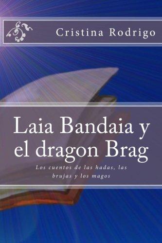 Laia Bandaia y el dragon Brag: Los cuentos de las hadas, las brujas y los magos: Volume 1