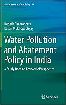 Water Pollution And Abatement Policy In India: A Study From An Economic Perspective (Global Issues In Water Policy)