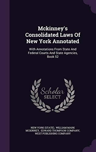 Mckinney's Consolidated Laws Of New York Annotated: With Annotations From State And Federal Courts And State Agencies, Book 52