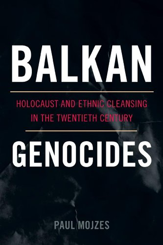 Balkan Genocides: Holocaust and Ethnic Cleansing in the Twentieth Century (Studies in Genocide: Religion, History, and Human Rights)