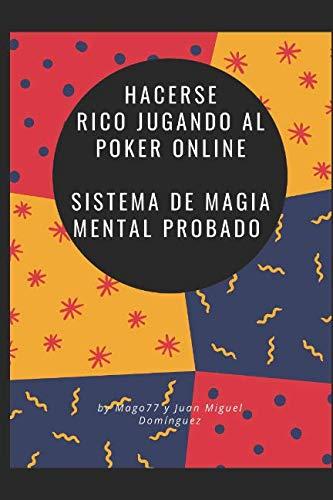 Hacerse rico jugando al Poker online. Sistema de magia mental probado.  [77, Mago - Domínguez, Juan Miguel] (Tapa Blanda)