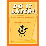 Do It Later!: A 2008 Planner (or Non-Planner) for the Creative Procrastinator ~ Mark Asher