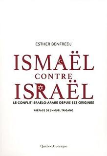 Ismaël contre Israël : le conflit israélo-arabe depuis ses origines, Benfredj, Esther
