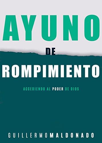Ayuno de rompimiento: Accediendo al poder de Dios (Spanish Edition) [Maldonado, Guillermo] (Tapa Blanda)