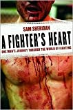 img - for by Sam Sheridan A Fighter's Heart: One Man's Journey Through the World of Fighting(text only) [Paperback]2008 book / textbook / text book