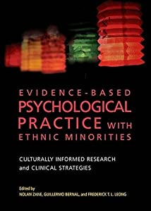 Evidence-Based Psychological Practice with Ethnic Minorities: Culturally Informed Research and Clinical Strategies (Cultural, Racial, and Ethnic Psychology)