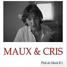 Maux & Cris | Livre audio Auteur(s) : Phil de Mont K'i Narrateur(s) : Phil de Mont K'i