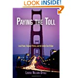 Paying the Toll: Local Power, Regional Politics, and the Golden Gate Bridge (American Business, Politics, and...