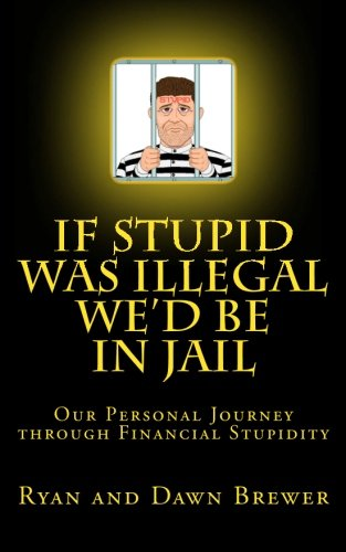 If Stupid was Illegal We'd be in Jail