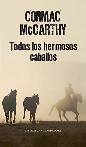 Todos Los Hermosos Caballos / All The Pretty Horses (Literatura Mondadori / Mondadori Literature) (Spanish Edition)