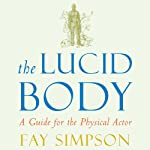 The Lucid Body: A Guide for the Physical Actor | Fay Simpson