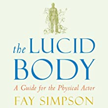 The Lucid Body: A Guide for the Physical Actor (       UNABRIDGED) by Fay Simpson Narrated by Tamara Scott