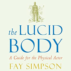 The Lucid Body: A Guide for the Physical Actor | [Fay Simpson]