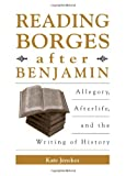 img - for Reading Borges After Benjamin: Allegory, Afterlife, and the Writing of History (Suny Series in Latin American and Iberian Thought and Cure) book / textbook / text book