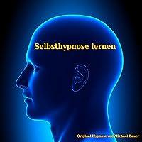 Selbsthypnose lernen Hörbuch von Michael Bauer Gesprochen von: Michael Bauer