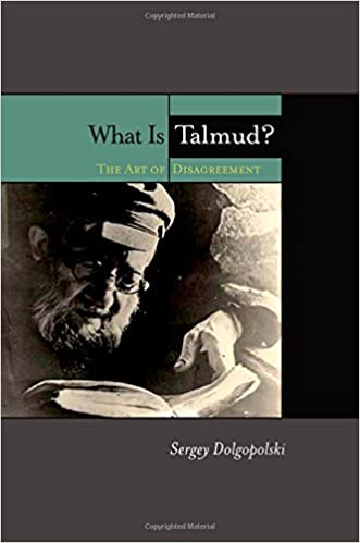 What Is Talmud?: The Art of Disagreement written by Sergey Dolgopolski
