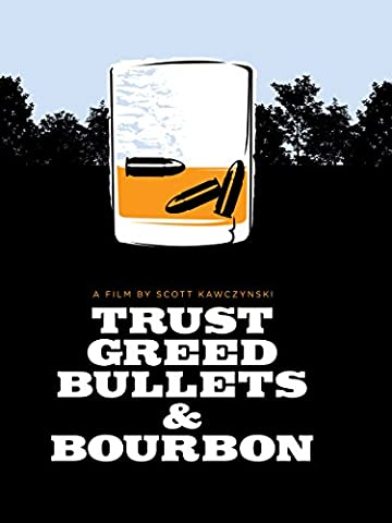 Trust, Greed, Bullets, and Bourbon