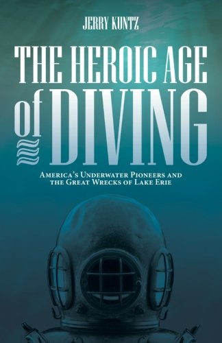 The Heroic Age of Diving: America's Underwater Pioneers and the Great Wrecks of Lake Erie (America Underwater compare prices)