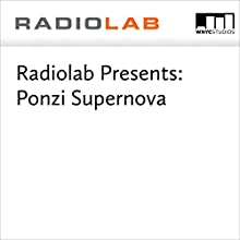 Radiolab Presents: Ponzi Supernova Miscellaneous by Jad Abumrad, Robert Krulwich