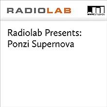 Radiolab Presents: Ponzi Supernova Miscellaneous by Jad Abumrad, Robert Krulwich