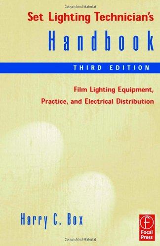 Set Lighting Technician's Handbook, Third Edition: Film Lighting Equipment, Practice, and Electrical Distribution
