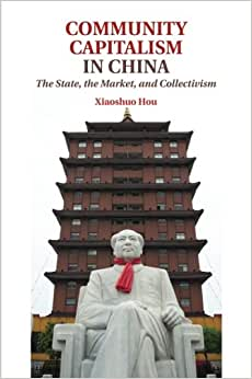Community Capitalism In China: The State, The Market, And Collectivism