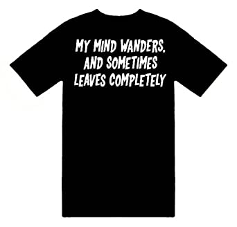 Amazon.com: Funny T-Shirts (My Mind Wanders, And Sometimes Leaves