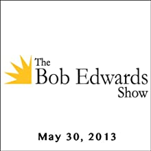 The Bob Edwards Show, Laurence Leamer and Eduardo Galeano, May 30, 2013  by Bob Edwards Narrated by Bob Edwards