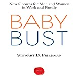 Baby Bust: New Choices for Men and Women in Work and Family | Stewart D. Friedman