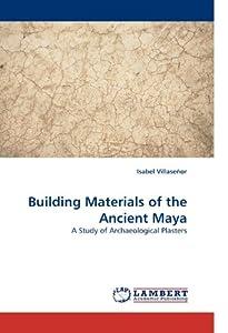 Amazon.com: Building Materials of the Ancient Maya: A Study of