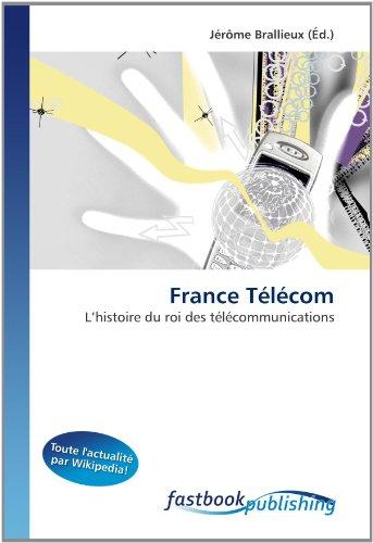 france-telecom-lhistoire-du-roi-des-telecommunications-french-edition