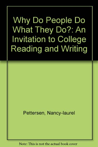 WHY DO PEOPLE DO WHAT THEY DO? AN INVITATION TO COLLEGE READING AND WRITING