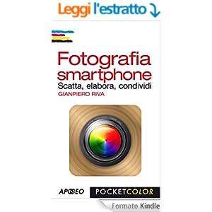 Fotografia smartphone: Scatta, elabora, condividi (Pocket Color)
