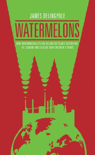 Watermelons: How Environmentalists are Killing the Planet, Destroying the Economy and Stealing Your Children