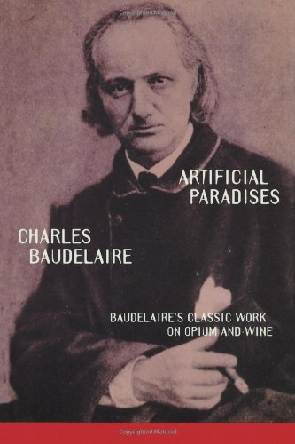 Artificial Paradises: Baudelaire's Masterpiece on Hashish