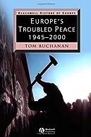 Europe's Troubled Peace: 1945 - 2000 by Buchanan