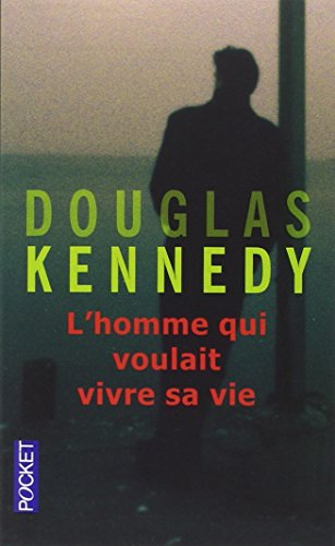 Douglas Kennedy - L'homme qui voulait vivre sa vie