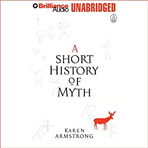 A Short History of Myth: The Myths | [Karen Armstrong]